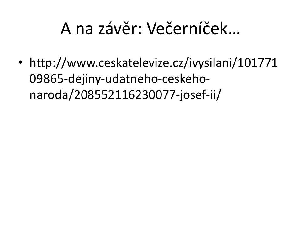 A na závěr: Večerníček… http://www.ceskatelevize.cz/ivysilani/101771 09865-dejiny-udatneho-ceskeho- naroda/208552116230077-josef-ii/