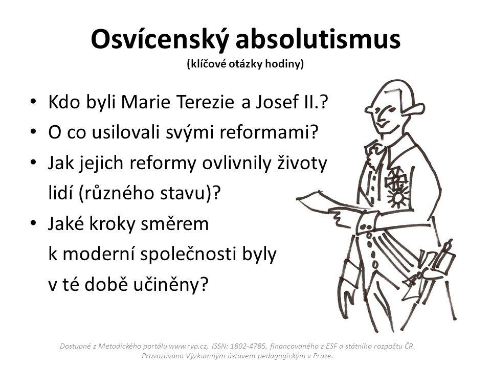 Osvícenský absolutismus (klíčové otázky hodiny) Kdo byli Marie Terezie a Josef II.? O co usilovali svými reformami? Jak jejich reformy ovlivnily život