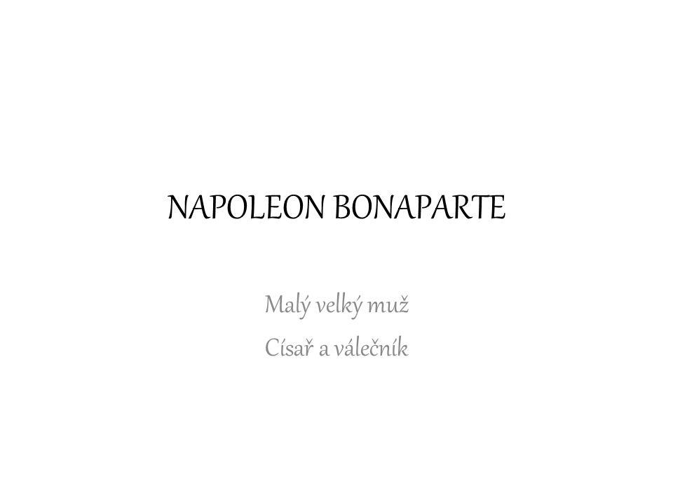 NAPOLEON BONAPARTE Malý velký muž Císař a válečník