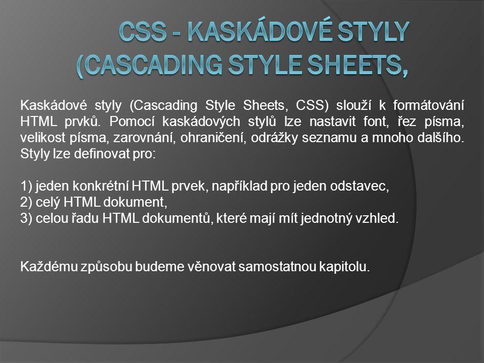 Kaskádové styly (Cascading Style Sheets, CSS) slouží k formátování HTML prvků.