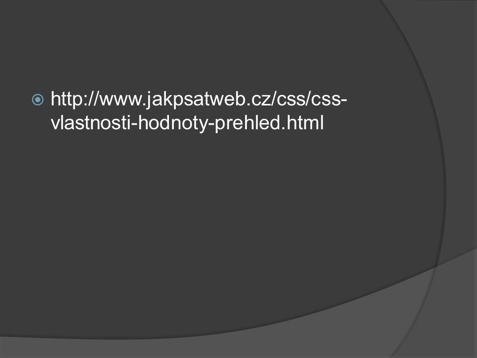  http://www.jakpsatweb.cz/css/css- vlastnosti-hodnoty-prehled.html