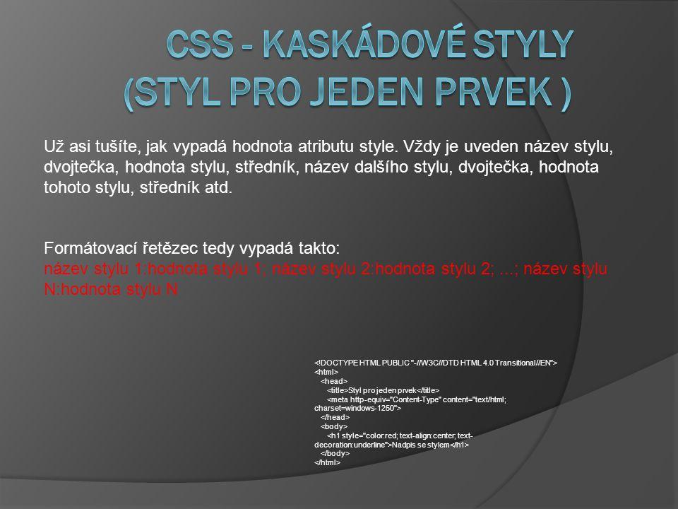 Styl pro jeden prvek Nadpis se stylem Už asi tušíte, jak vypadá hodnota atributu style.