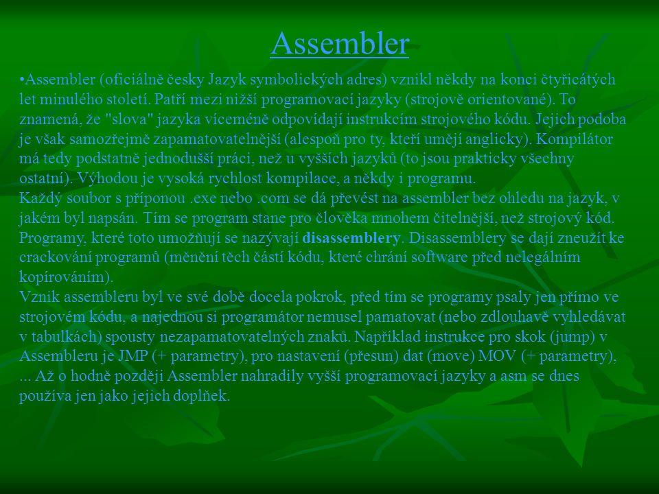 A SEGMENT ASSUME CS:A,DS:A ORG 100H START: MOV AH,9 MOV DX,OFFSET TEXT INT 21H MOV DL, $' MOV AH,2 INT 21H INT 20H TEXT DB TENHLE PROGRAM ,13,10, UMI NAPSAT I $' A ENDS END START ukázka zdrojového kódu napsaného v assembleru