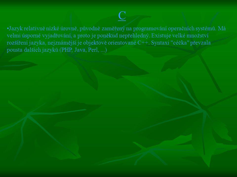 C Jazyk relativně nízké úrovně, původně zaměřený na programování operačních systémů.