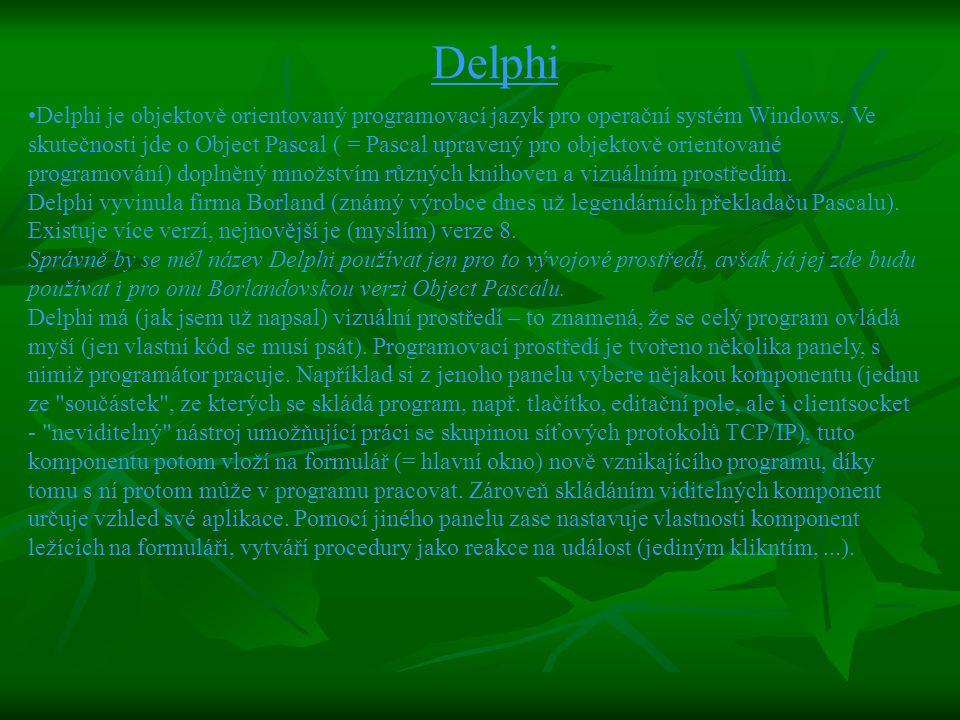 Delphi je objektově orientovaný programovací jazyk pro operační systém Windows.