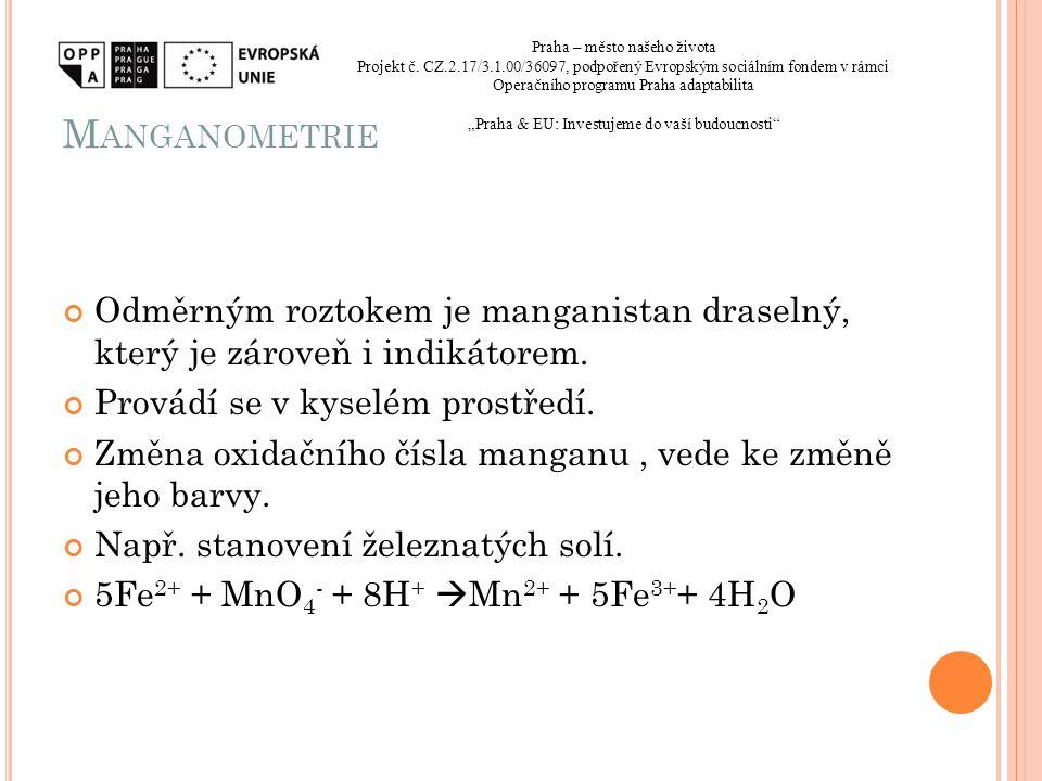 M ANGANOMETRIE Odměrným roztokem je manganistan draselný, který je zároveň i indikátorem. Provádí se v kyselém prostředí. Změna oxidačního čísla manga