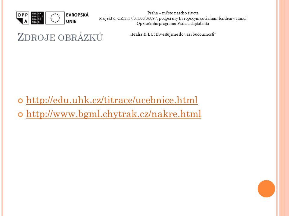 Z DROJE OBRÁZKŮ http://edu.uhk.cz/titrace/ucebnice.html http://www.bgml.chytrak.cz/nakre.html Praha – město našeho života Projekt č. CZ.2.17/3.1.00/36