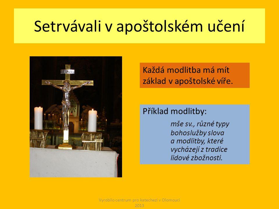 Setrvávali v apoštolském učení Příklad modlitby: mše sv., různé typy bohoslužby slova a modlitby, které vycházejí z tradice lidové zbožnosti.