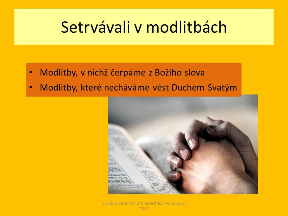 Setrvávali v modlitbách Modlitby, v nichž čerpáme z Božího slova Modlitby, které necháváme vést Duchem Svatým Vyrobilo centrum pro katechezi v Olomouci 2013