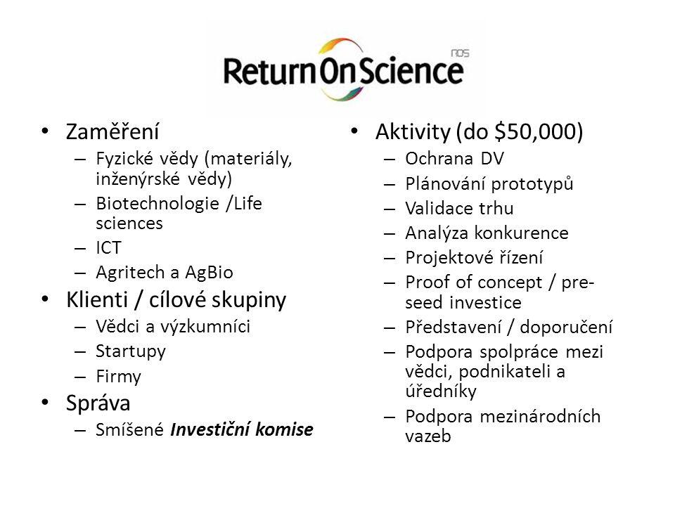 Zaměření – Fyzické vědy (materiály, inženýrské vědy) – Biotechnologie /Life sciences – ICT – Agritech a AgBio Klienti / cílové skupiny – Vědci a výzkumníci – Startupy – Firmy Správa – Smíšené Investiční komise Aktivity (do $50,000) – Ochrana DV – Plánování prototypů – Validace trhu – Analýza konkurence – Projektové řízení – Proof of concept / pre- seed investice – Představení / doporučení – Podpora spolpráce mezi vědci, podnikateli a úředníky – Podpora mezinárodních vazeb