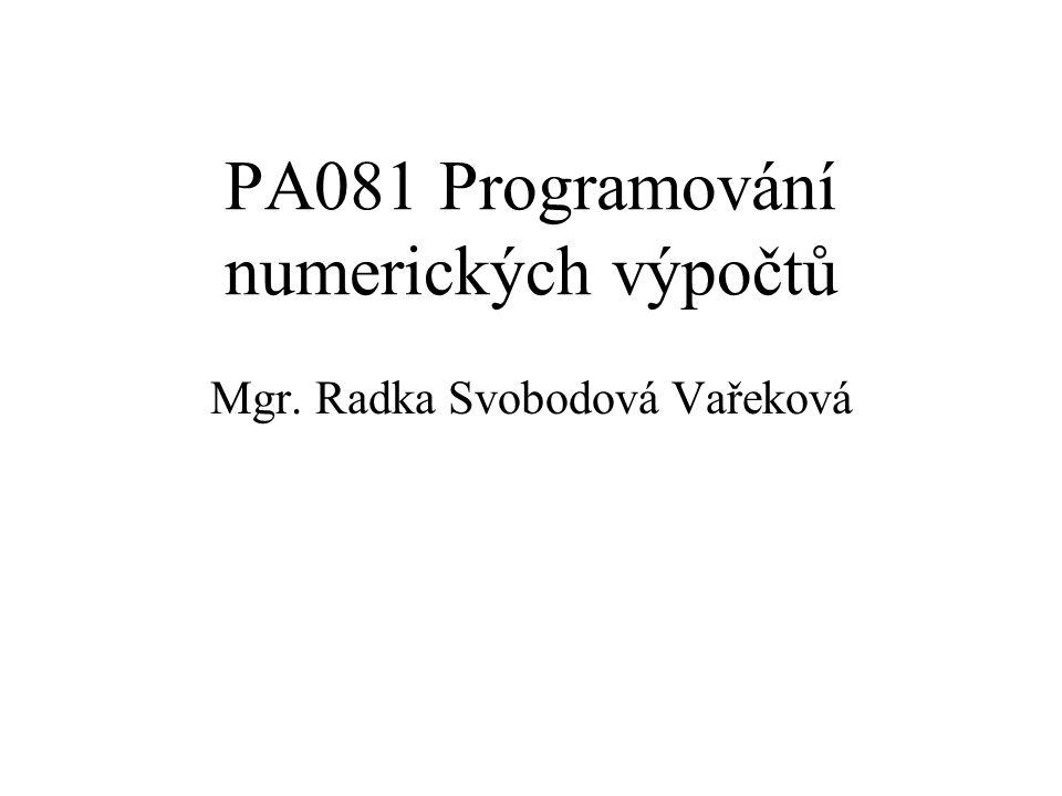 Cíl přednášky Převést matematickou formulaci numerického výpočtu na program, který tento výpočet provede s dostatečnou přesností a co nejefektivněji.