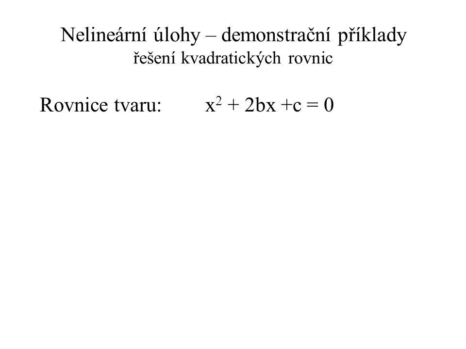 Nelineární úlohy – demonstrační příklady řešení kvadratických rovnic Rovnice tvaru: x 2 + 2bx +c = 0