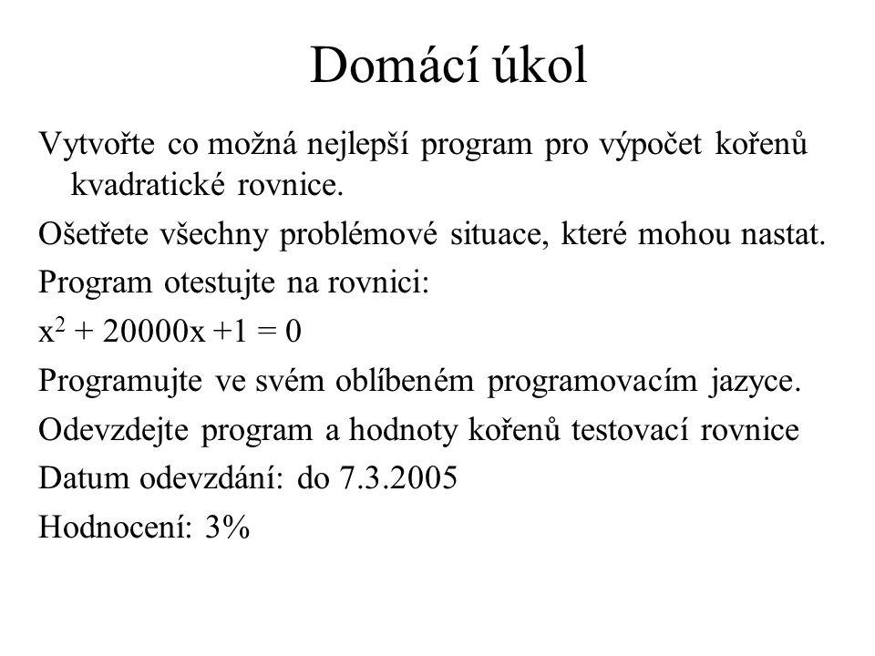 Domácí úkol Vytvořte co možná nejlepší program pro výpočet kořenů kvadratické rovnice.