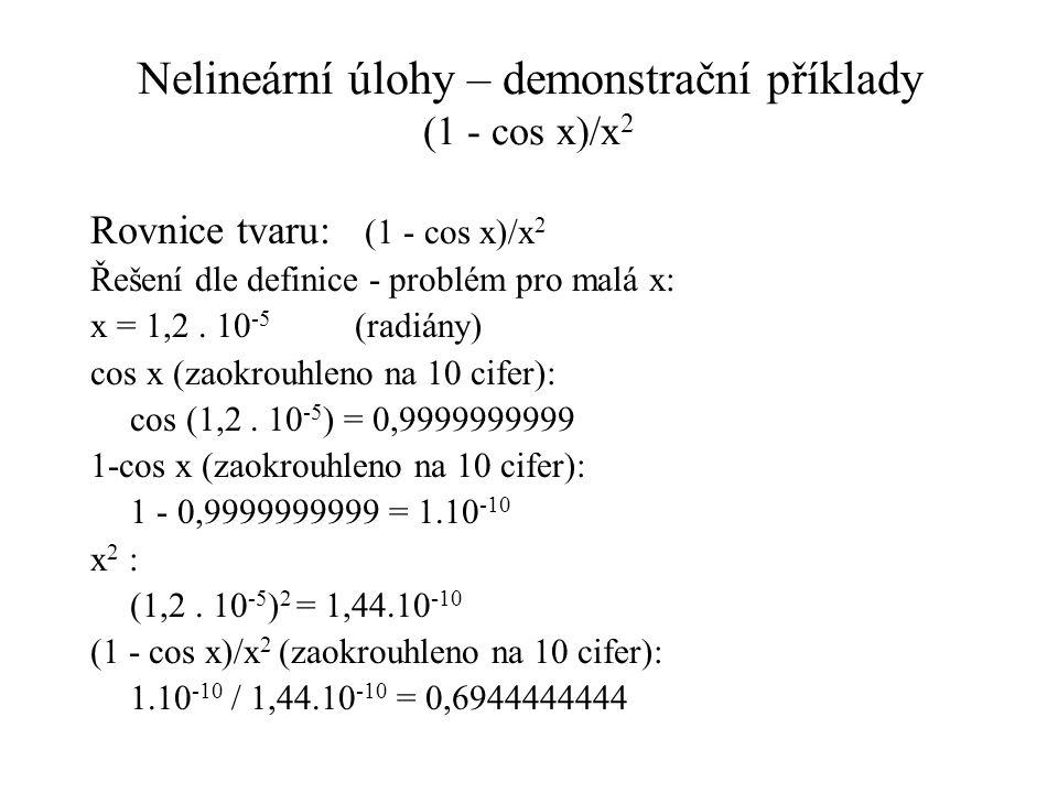 Nelineární úlohy – demonstrační příklady (1 - cos x)/x 2 Rovnice tvaru: (1 - cos x)/x 2 Řešení dle definice - problém pro malá x: x = 1,2.