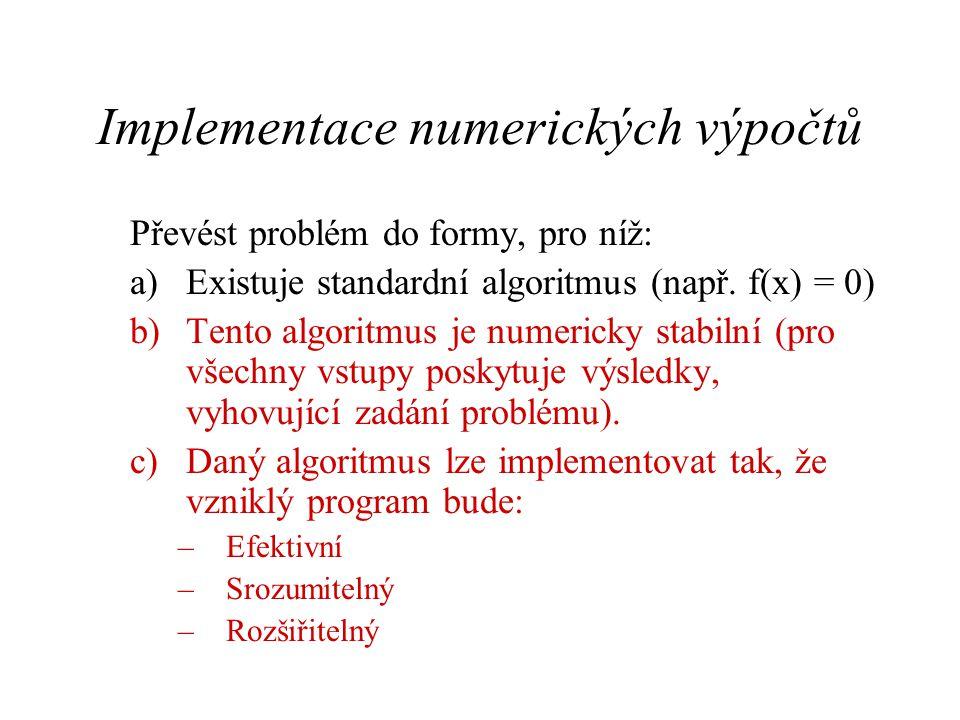 Implementace numerických výpočtů Převést problém do formy, pro níž: a)Existuje standardní algoritmus (např.
