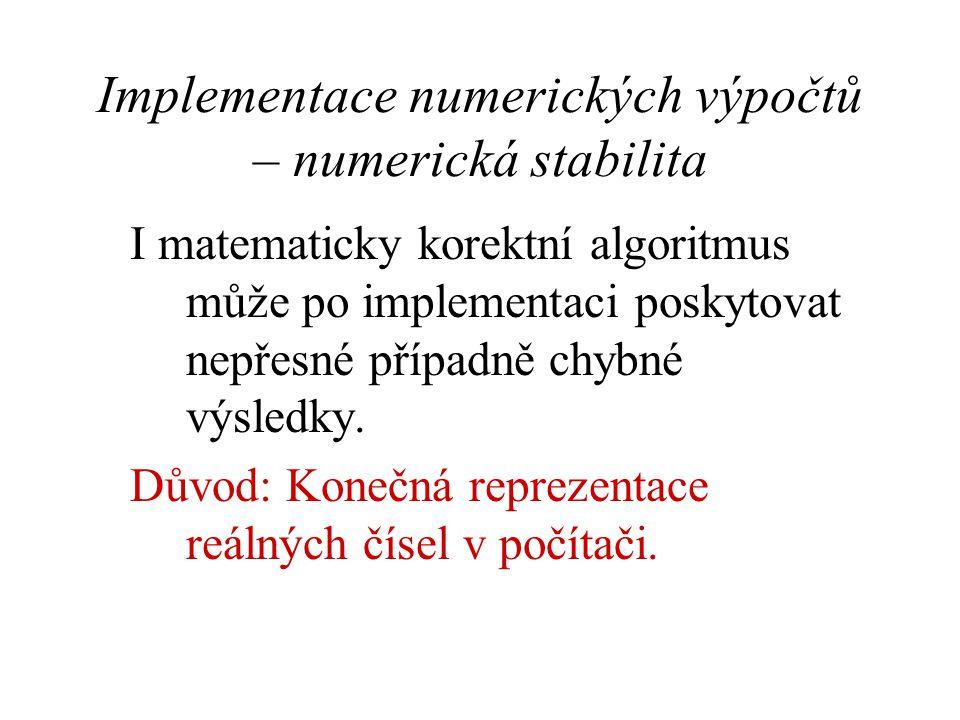 Nelineární úlohy – demonstrační příklady řešení kvadratických rovnic V Porovnání přesného výpočtu, výpočtu pomocí numericky stabilního algoritmu a výpočtu pomocí školního algoritmu: Výsledky numericky stabilního algoritmu (10 cifer): x - = -1999,9995000 x + = 1 / -1999,9995000 = 5,000001250.