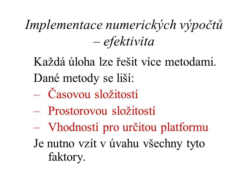 Implementace numerických výpočtů – efektivita Každá úloha lze řešit více metodami.