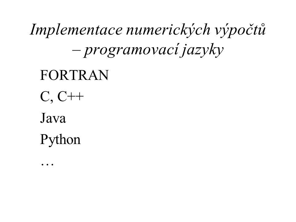 Implementace numerických výpočtů – programovací jazyky FORTRAN C, C++ Java Python …