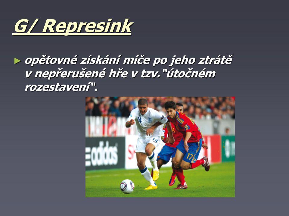 G/ Represink ► opětovné získání míče po jeho ztrátě v nepřerušené hře v tzv. útočném rozestavení .