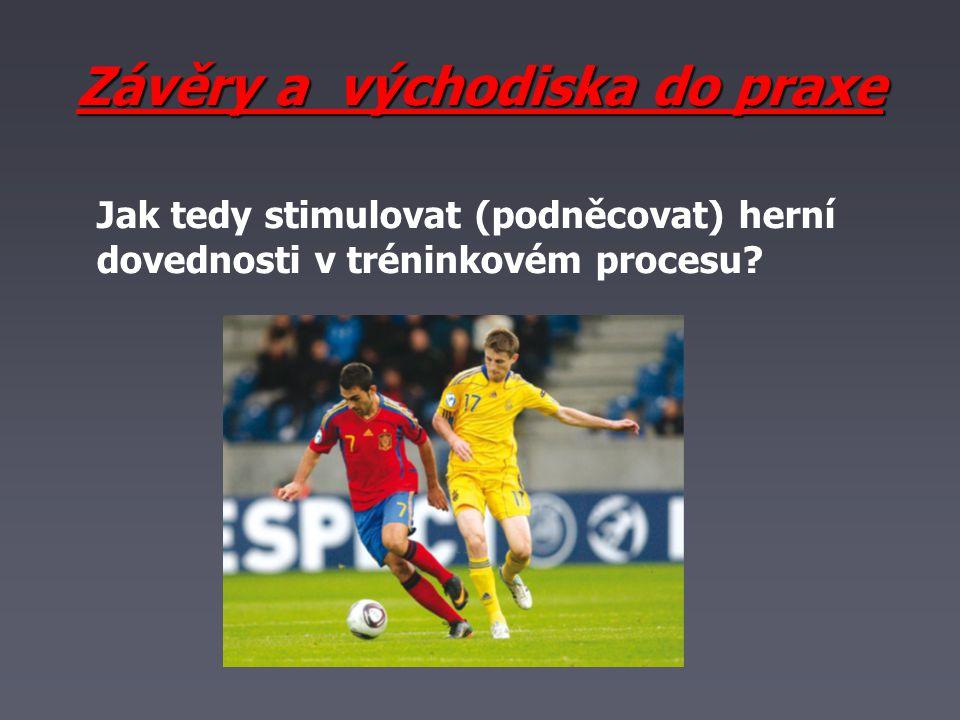 Závěry a východiska do praxe Jak tedy stimulovat (podněcovat) herní dovednosti v tréninkovém procesu?