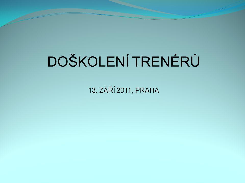 DOŠKOLENÍ TRENÉRŮ 13. ZÁŘÍ 2011, PRAHA