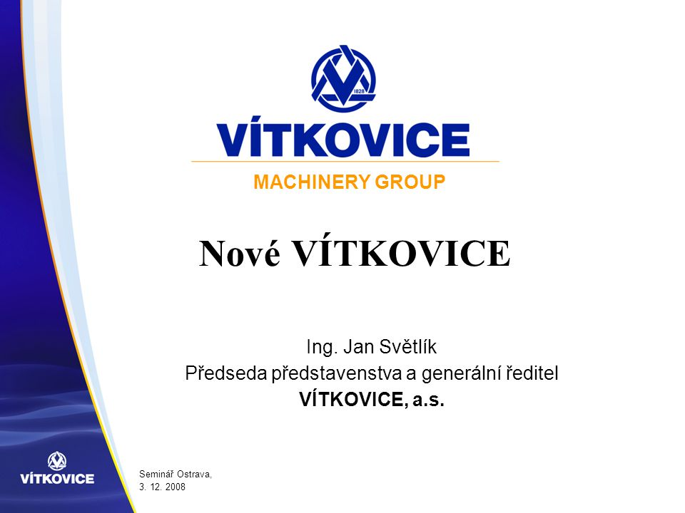 Nové VÍTKOVICE Ing. Jan Světlík Předseda představenstva a generální ředitel VÍTKOVICE, a.s.
