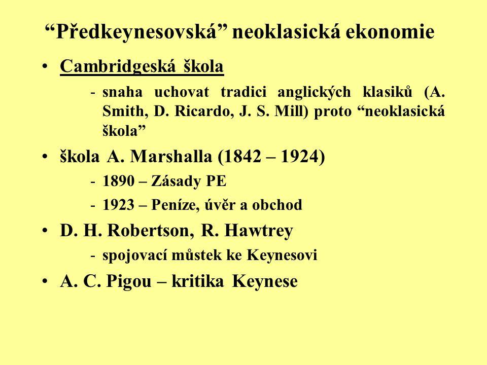 """""""Předkeynesovská"""" neoklasická ekonomie Cambridgeská škola -snaha uchovat tradici anglických klasiků (A. Smith, D. Ricardo, J. S. Mill) proto """"neoklasi"""