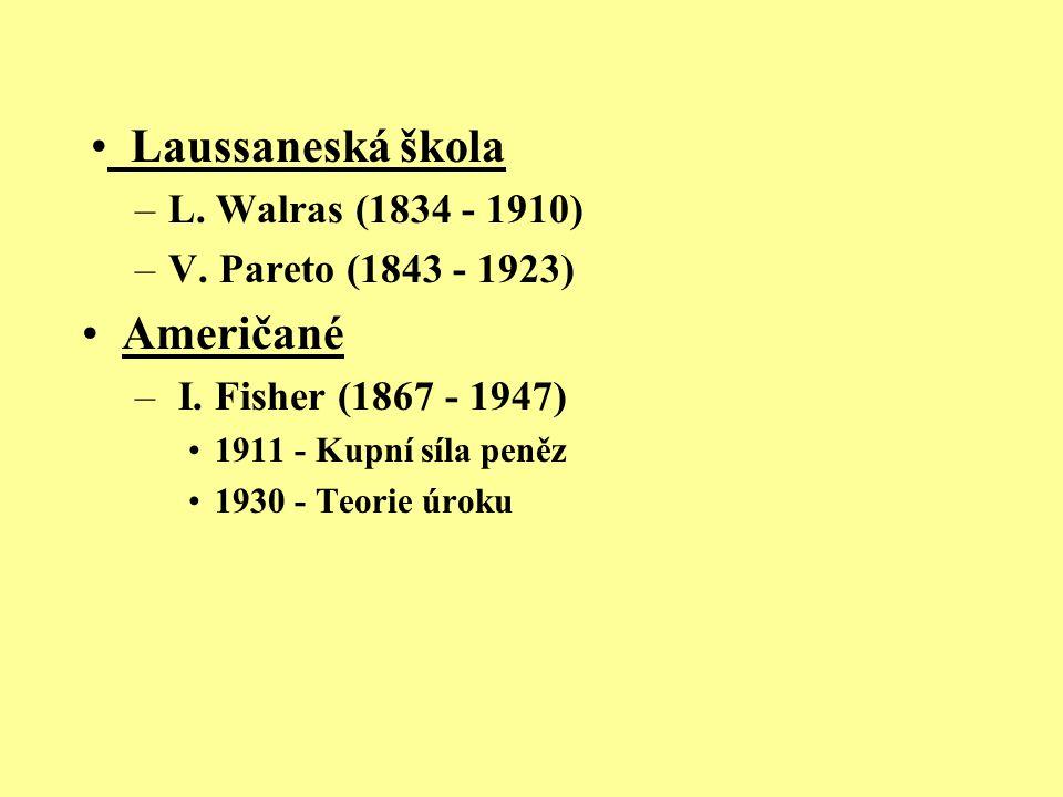Laussaneská škola –L. Walras (1834 - 1910) –V. Pareto (1843 - 1923) Američané – I. Fisher (1867 - 1947) 1911 - Kupní síla peněz 1930 - Teorie úroku