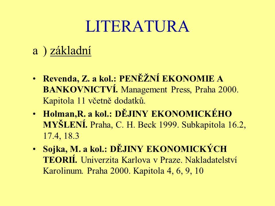 LITERATURA a) základní Revenda, Z. a kol.: PENĚŽNÍ EKONOMIE A BANKOVNICTVÍ. Management Press, Praha 2000. Kapitola 11 včetně dodatků. Holman,R. a kol.