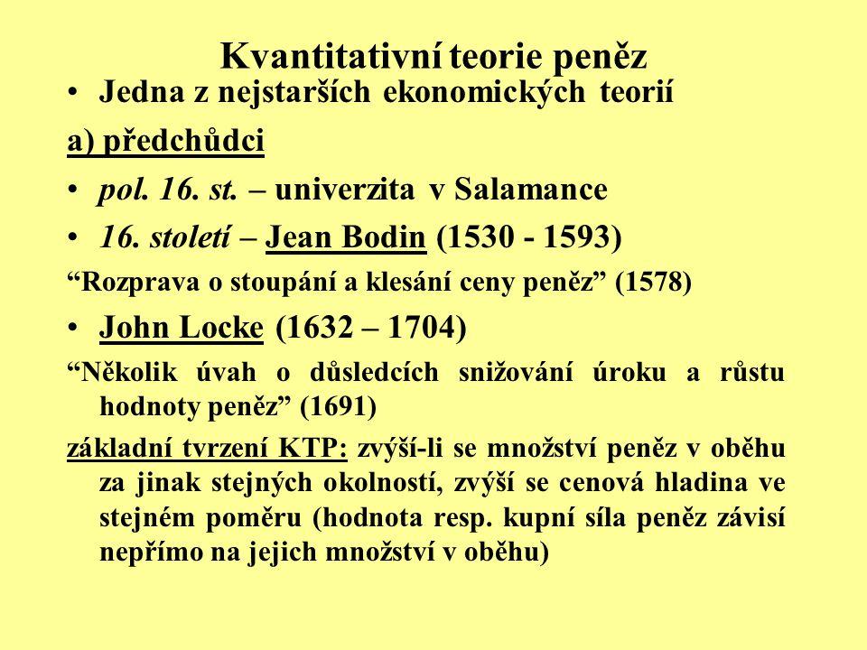 Kvantitativní teorie peněz Jedna z nejstarších ekonomických teorií a) předchůdci pol. 16. st. – univerzita v Salamance 16. století – Jean Bodin (1530