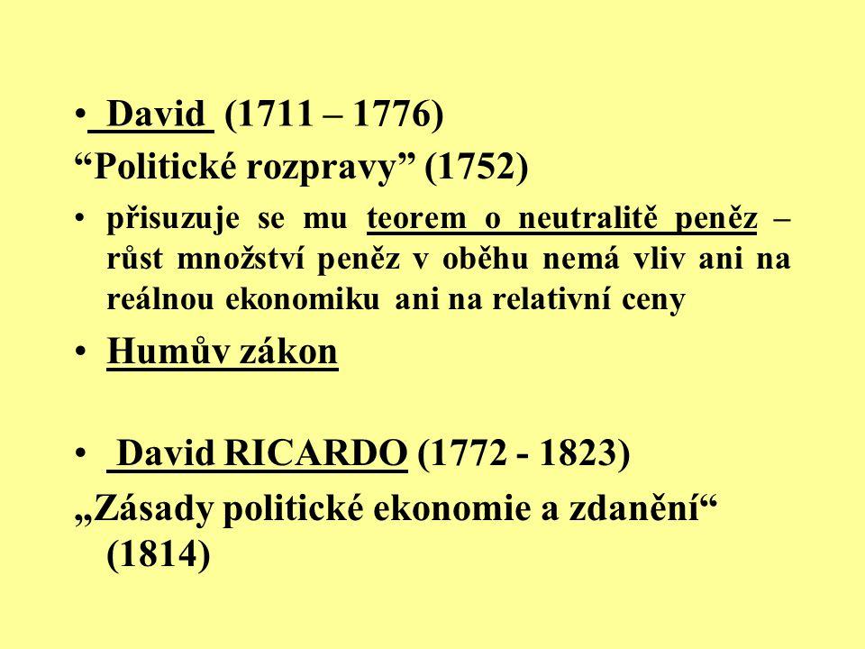 """David (1711 – 1776) """"Politické rozpravy"""" (1752) přisuzuje se mu teorem o neutralitě peněz – růst množství peněz v oběhu nemá vliv ani na reálnou ekono"""