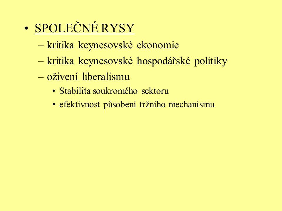SPOLEČNÉ RYSY –kritika keynesovské ekonomie –kritika keynesovské hospodářské politiky –oživení liberalismu Stabilita soukromého sektoru efektivnost pů