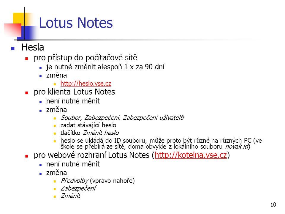 10 Lotus Notes Hesla pro přístup do počítačové sítě je nutné změnit alespoň 1 x za 90 dní změna http://heslo.vse.cz pro klienta Lotus Notes není nutné