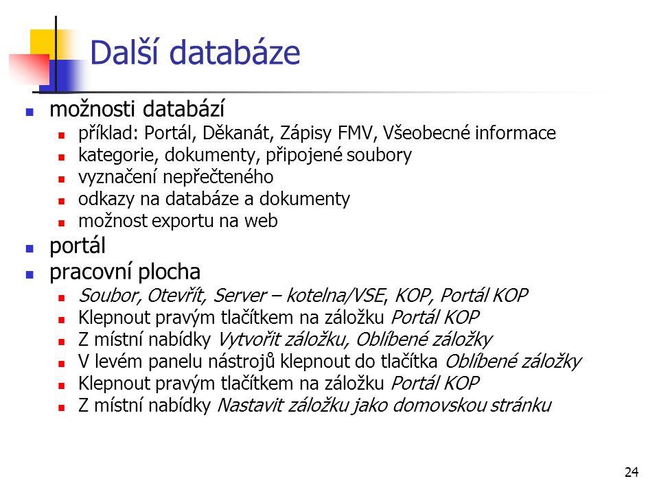 24 Další databáze možnosti databází příklad: Portál, Děkanát, Zápisy FMV, Všeobecné informace kategorie, dokumenty, připojené soubory vyznačení nepřeč