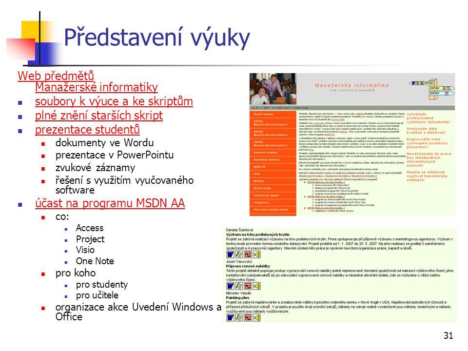 31 Představení výuky Web předmětů Manažerské informatiky soubory k výuce a ke skriptům plné znění starších skript prezentace studentů dokumenty ve Wor