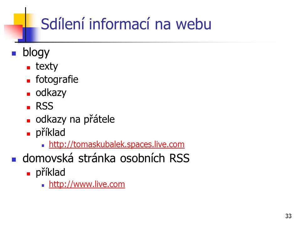 33 Sdílení informací na webu blogy texty fotografie odkazy RSS odkazy na přátele příklad http://tomaskubalek.spaces.live.com domovská stránka osobních