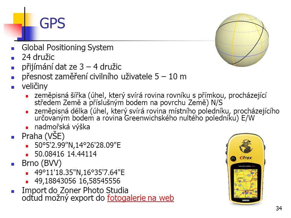 34 GPS Global Positioning System 24 družic přijímání dat ze 3 – 4 družic přesnost zaměření civilního uživatele 5 – 10 m veličiny zeměpisná šířka (úhel