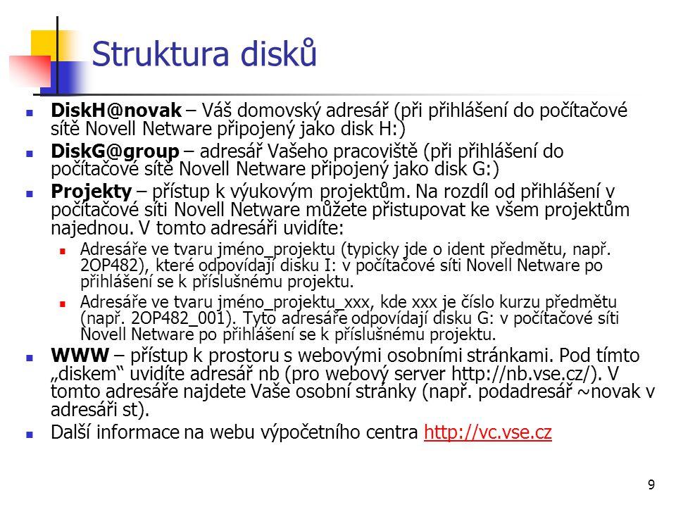 9 Struktura disků DiskH@novak – Váš domovský adresář (při přihlášení do počítačové sítě Novell Netware připojený jako disk H:) DiskG@group – adresář V