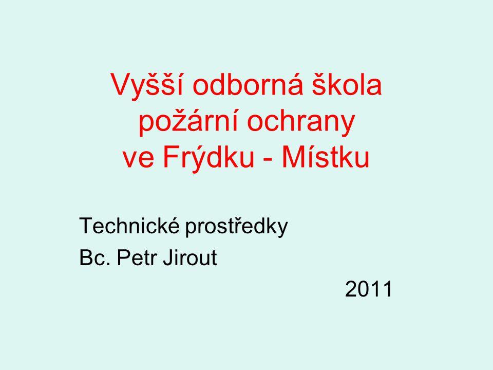 Vyšší odborná škola požární ochrany ve Frýdku - Místku Technické prostředky Bc. Petr Jirout 2011
