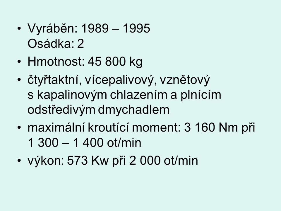 Vyráběn: 1989 – 1995 Osádka: 2 Hmotnost: 45 800 kg čtyřtaktní, vícepalivový, vznětový s kapalinovým chlazením a plnícím odstředivým dmychadlem maximální kroutící moment: 3 160 Nm při 1 300 – 1 400 ot/min výkon: 573 Kw při 2 000 ot/min