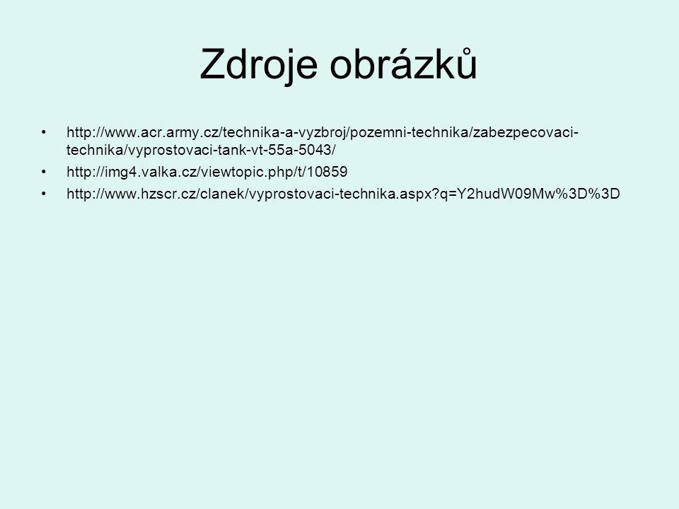 Zdroje obrázků http://www.acr.army.cz/technika-a-vyzbroj/pozemni-technika/zabezpecovaci- technika/vyprostovaci-tank-vt-55a-5043/ http://img4.valka.cz/viewtopic.php/t/10859 http://www.hzscr.cz/clanek/vyprostovaci-technika.aspx?q=Y2hudW09Mw%3D%3D