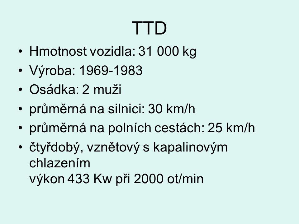 TTD Hmotnost vozidla: 31 000 kg Výroba: 1969-1983 Osádka: 2 muži průměrná na silnici: 30 km/h průměrná na polních cestách: 25 km/h čtyřdobý, vznětový s kapalinovým chlazením výkon 433 Kw při 2000 ot/min