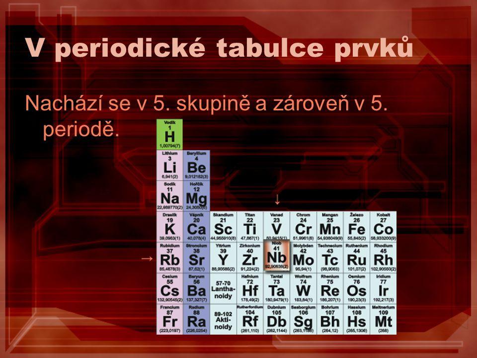 V periodické tabulce prvků Nachází se v 5. skupině a zároveň v 5. periodě.