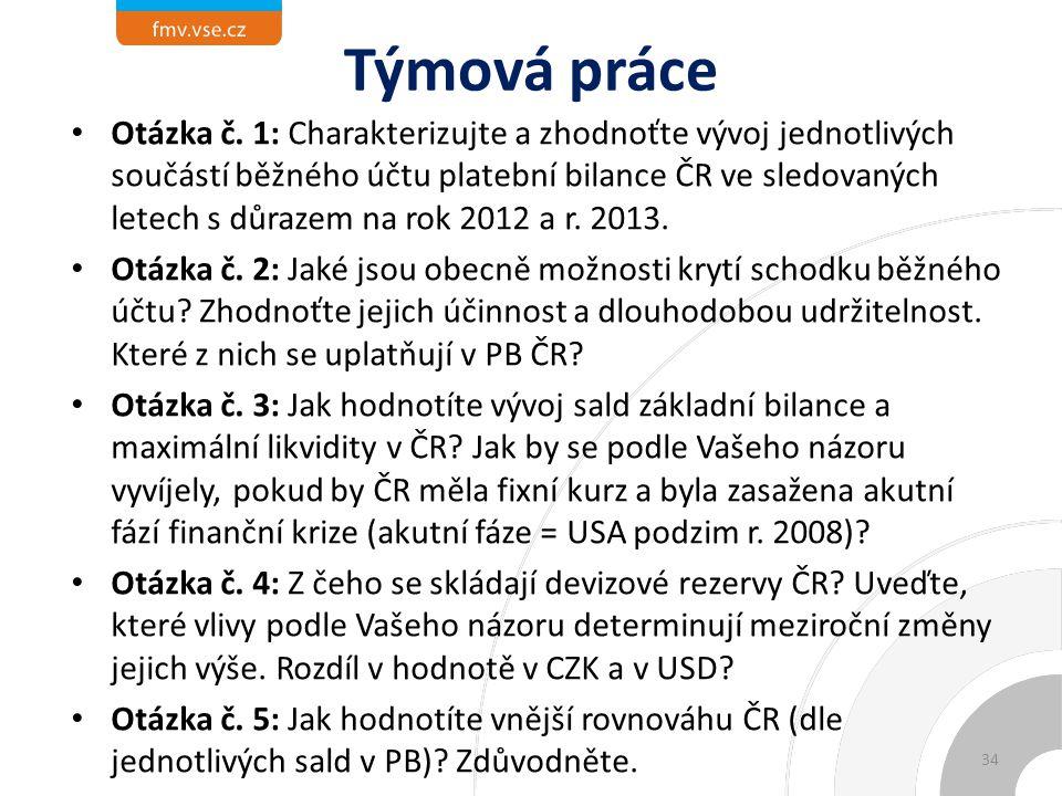 Týmová práce Otázka č. 1: Charakterizujte a zhodnoťte vývoj jednotlivých součástí běžného účtu platební bilance ČR ve sledovaných letech s důrazem na