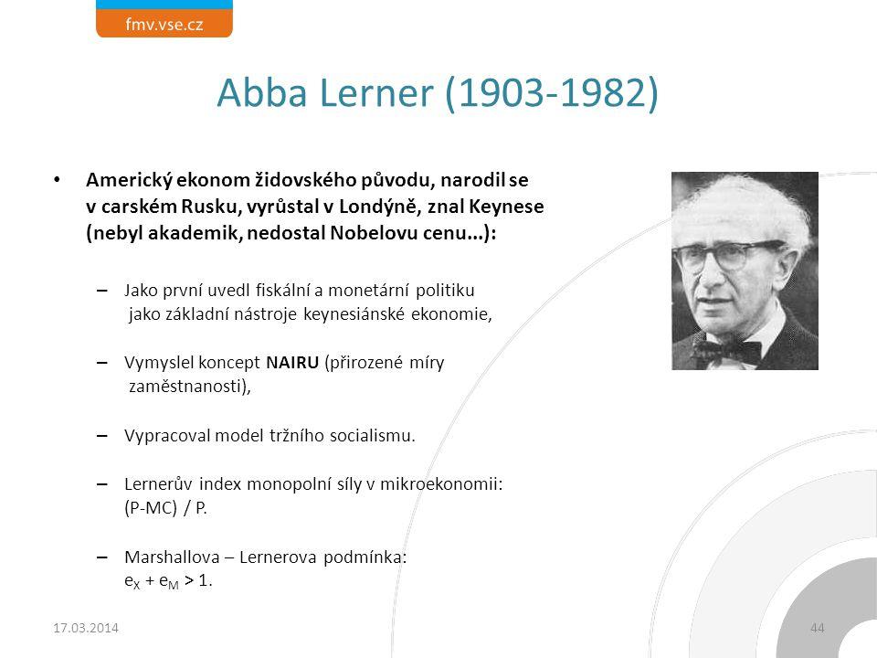 Abba Lerner (1903-1982) Americký ekonom židovského původu, narodil se v carském Rusku, vyrůstal v Londýně, znal Keynese (nebyl akademik, nedostal Nobe