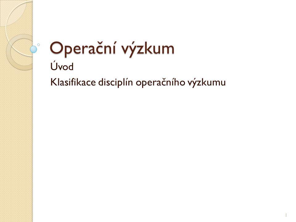 Úvod Operační výzkum (Operational Research, Management Science) = výzkum operací Kvantitativní metody a modely pro podporu ekonomického rozhodování.