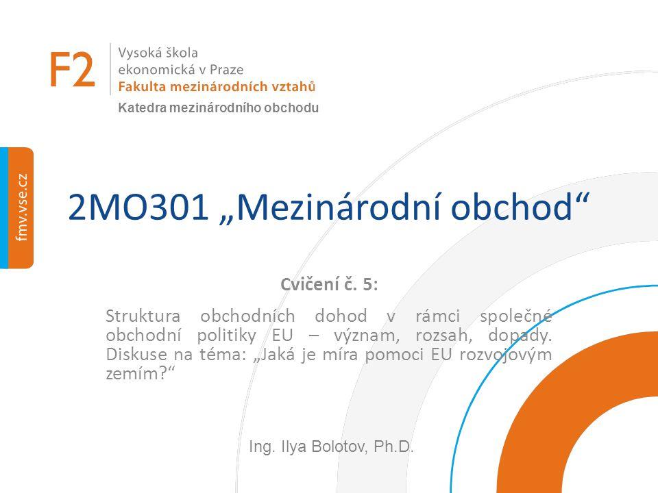 """2MO301 """"Mezinárodní obchod"""" Cvičení č. 5: Struktura obchodních dohod v rámci společné obchodní politiky EU – význam, rozsah, dopady. Diskuse na téma:"""
