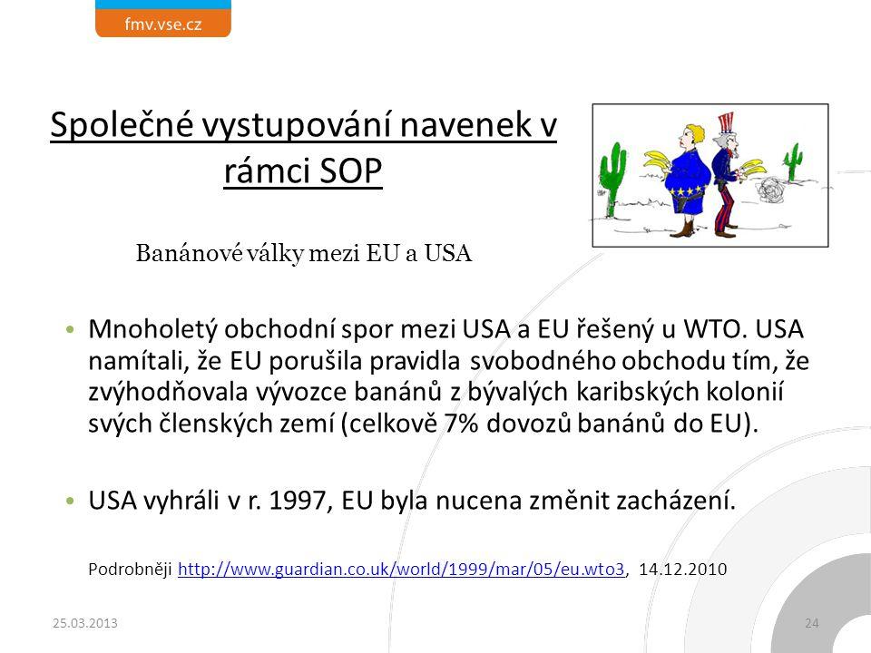 Společné vystupování navenek v rámci SOP Mnoholetý obchodní spor mezi USA a EU řešený u WTO. USA namítali, že EU porušila pravidla svobodného obchodu