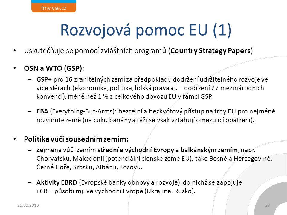 Rozvojová pomoc EU (1) Uskutečňuje se pomocí zvláštních programů (Country Strategy Papers) OSN a WTO (GSP): – GSP+ pro 16 zranitelných zemí za předpok