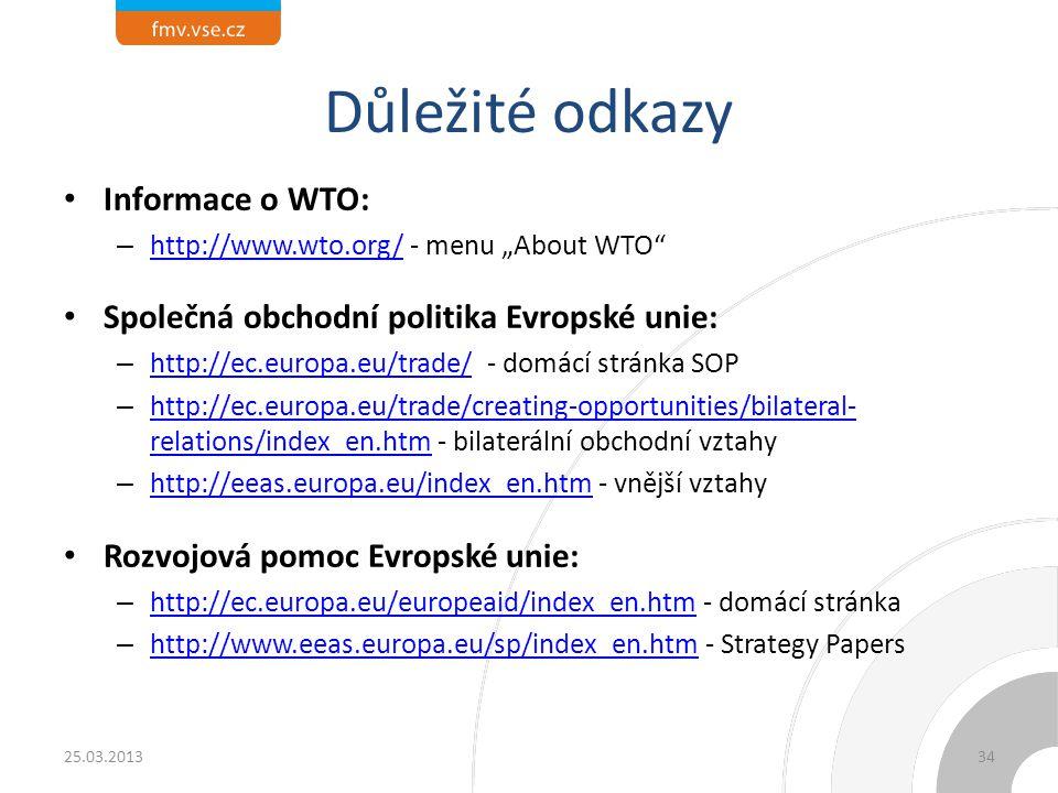 """Důležité odkazy Informace o WTO: – http://www.wto.org/ - menu """"About WTO"""" http://www.wto.org/ Společná obchodní politika Evropské unie: – http://ec.eu"""